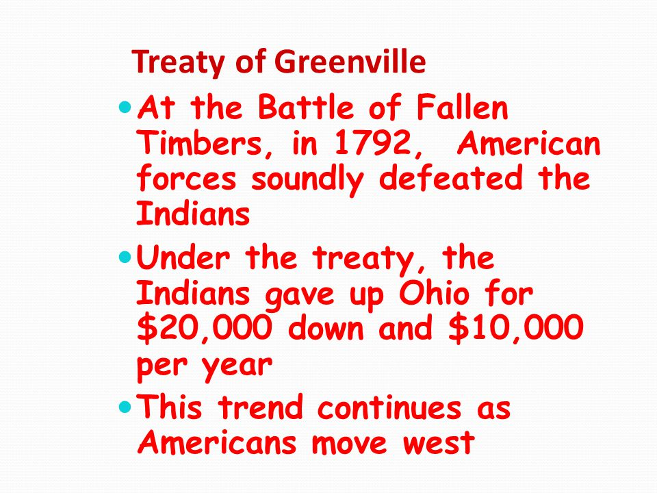 Treaty of Greenville At the Battle of Fallen Timbers, in 1792, American forces soundly defeated the Indians.