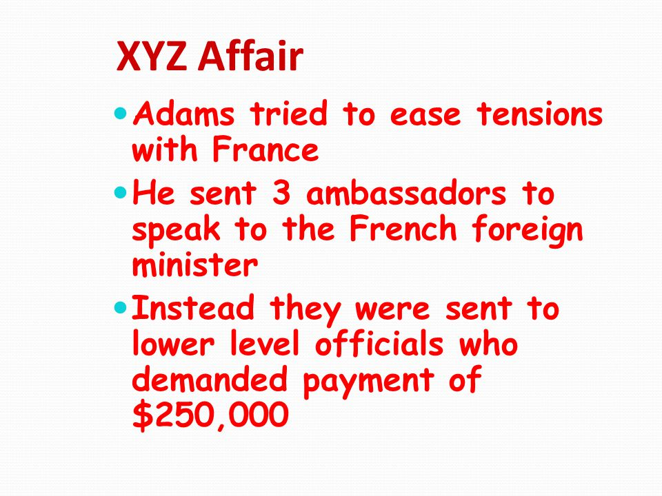 XYZ Affair Adams tried to ease tensions with France