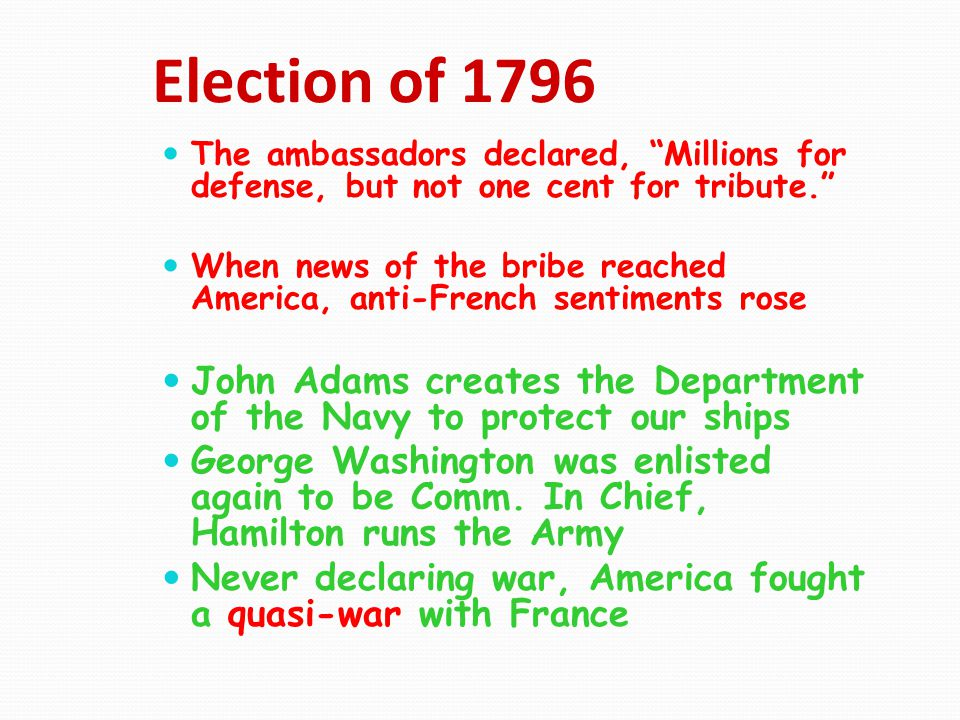Election of 1796 The ambassadors declared, Millions for defense, but not one cent for tribute.