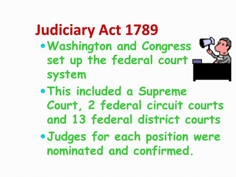 Judiciary Act 1789 Washington and Congress set up the federal court system.