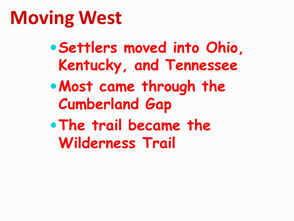 Moving West Settlers moved into Ohio, Kentucky, and Tennessee