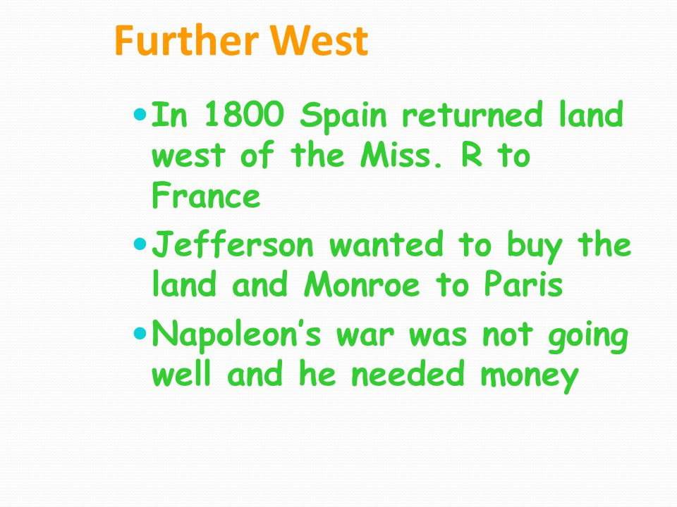 Further West In 1800 Spain returned land west of the Miss. R to France