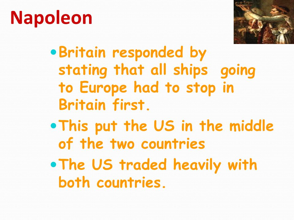 Napoleon Britain responded by stating that all ships going to Europe had to stop in Britain first.