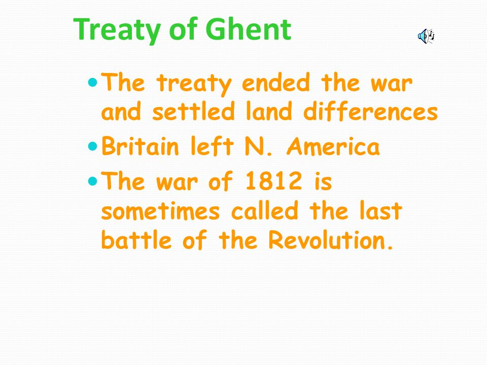 Treaty of Ghent The treaty ended the war and settled land differences
