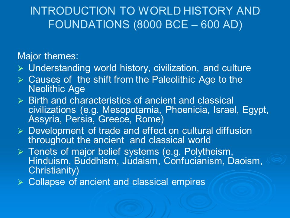 INTRODUCTION TO WORLD HISTORY AND FOUNDATIONS (8000 BCE – 600 AD)