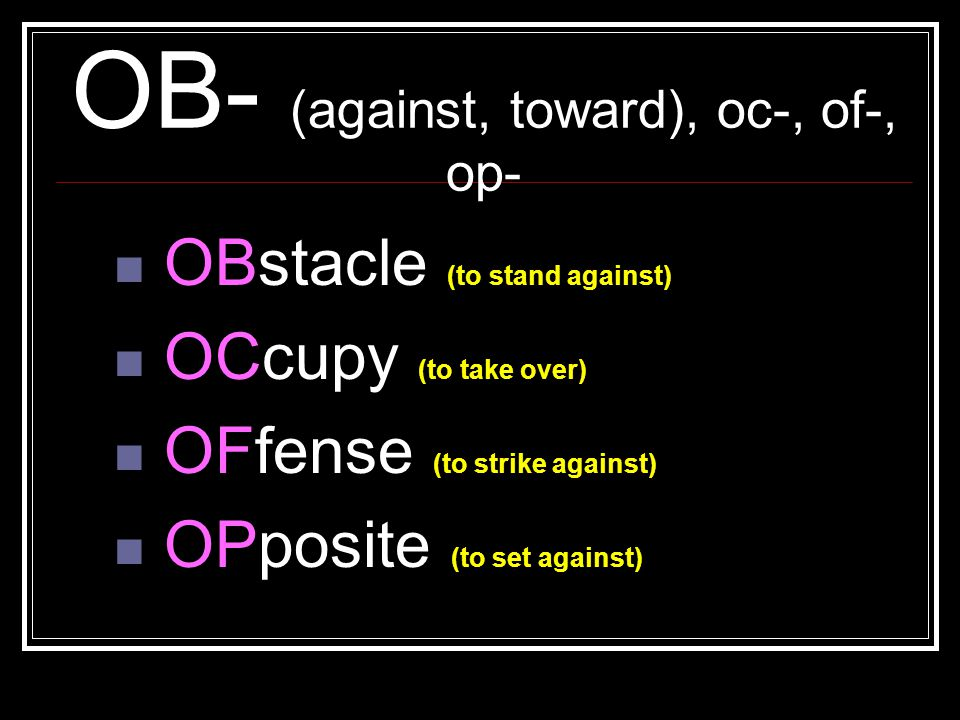 OB- (against, toward), oc-, of-, op-