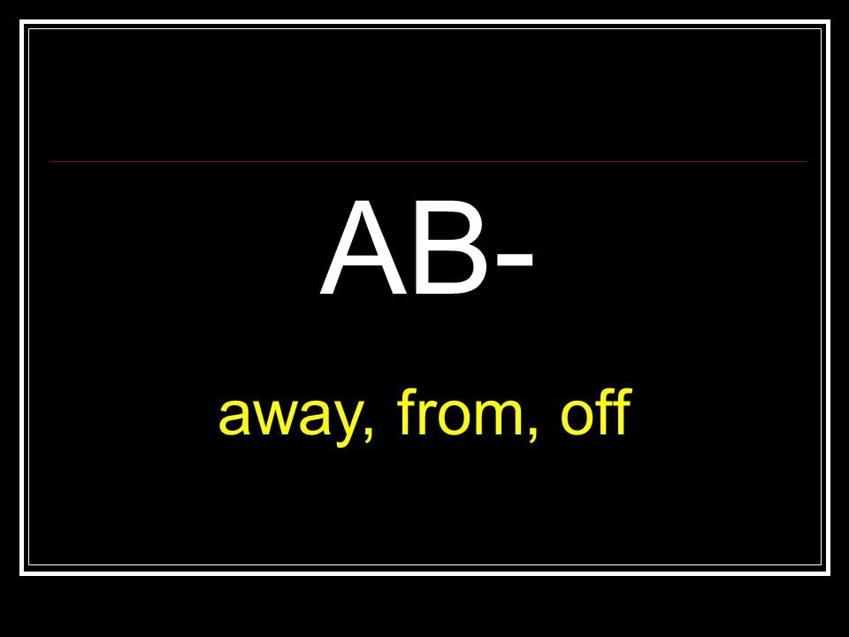 AB- away, from, off