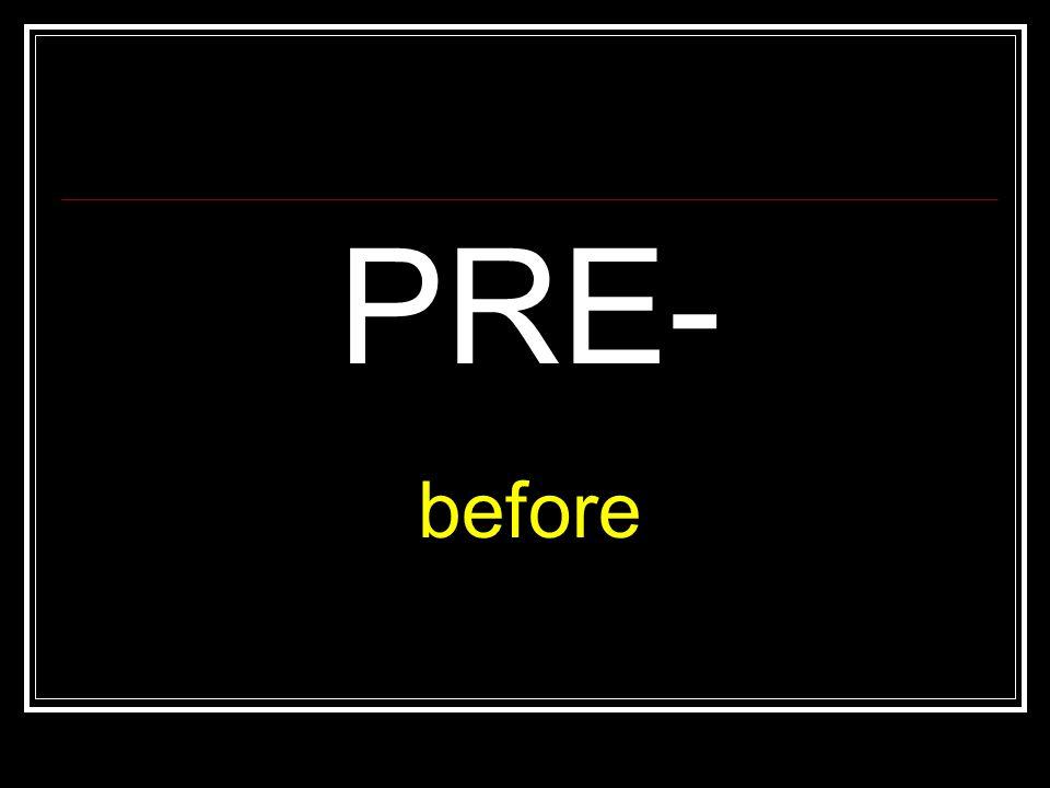 PRE- before