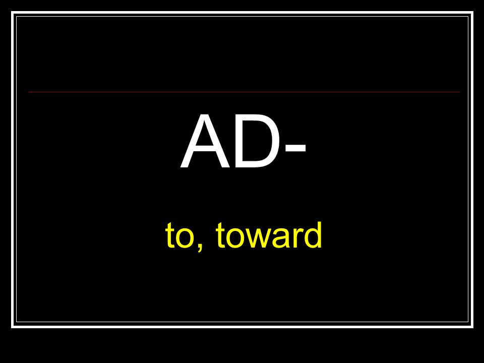 AD- to, toward
