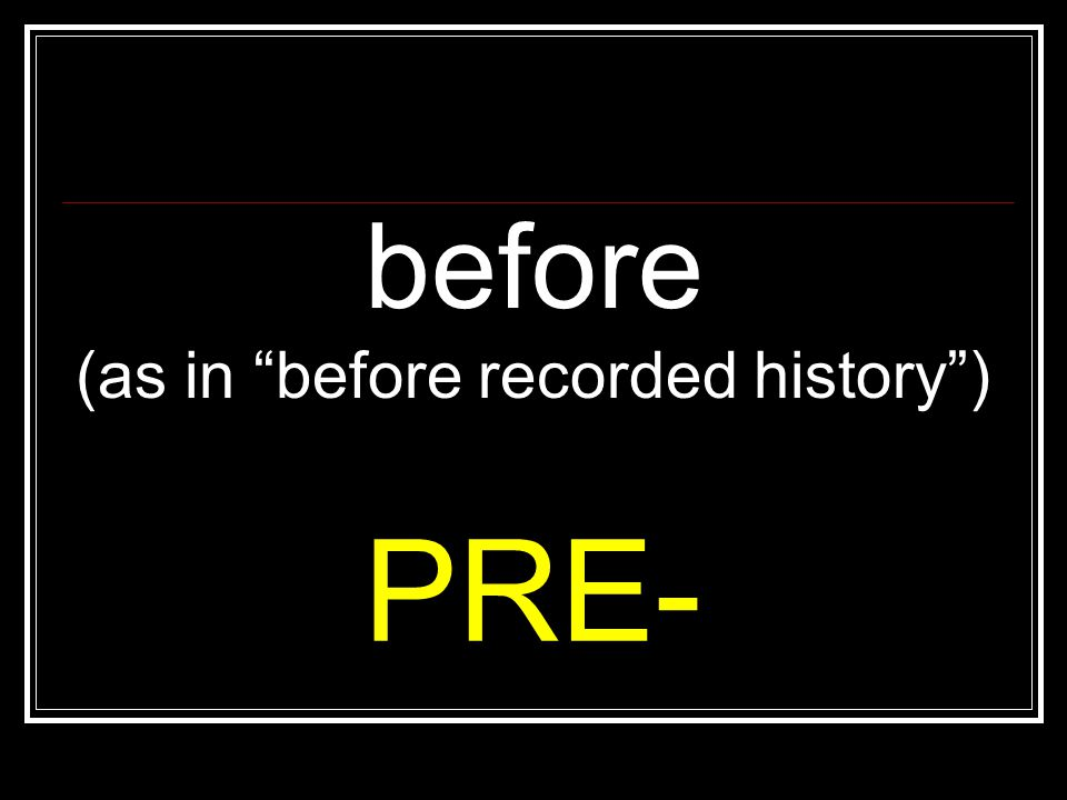 (as in before recorded history )