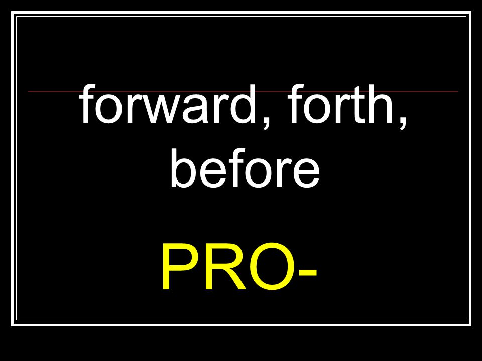 forward, forth, before PRO-
