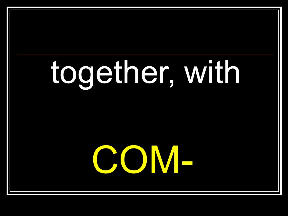 together, with COM-