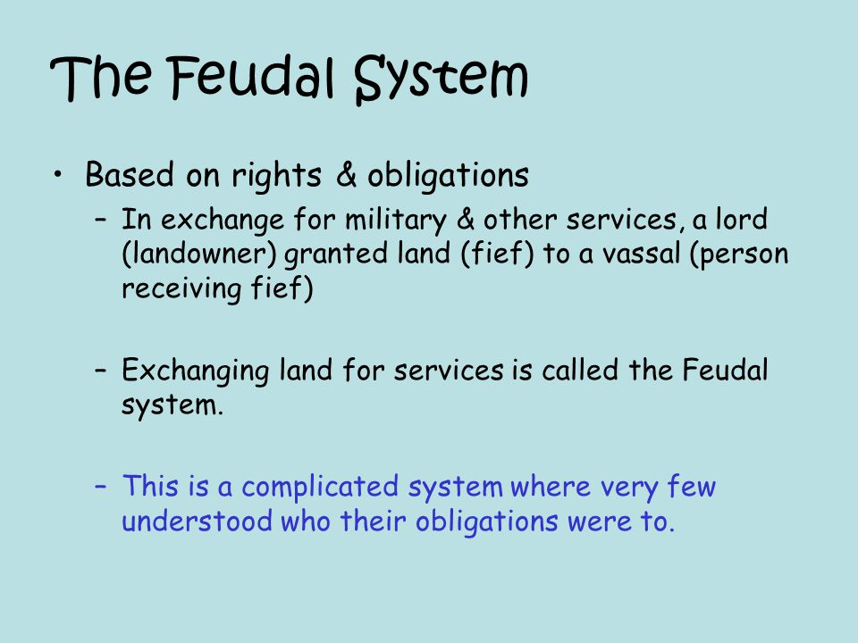 The Feudal System Based on rights & obligations