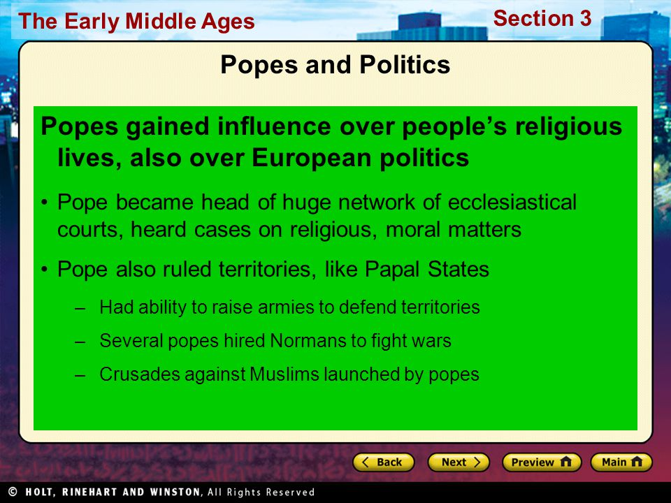 Popes and Politics Popes gained influence over people's religious lives, also over European politics.