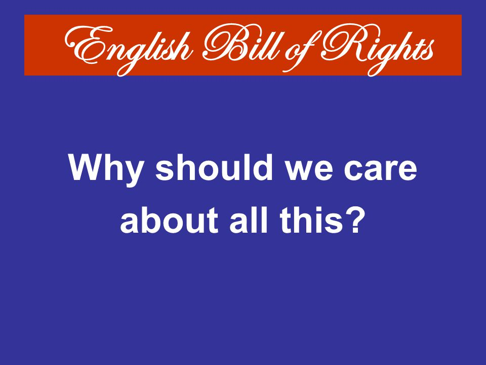 English Bill of Rights Why should we care about all this