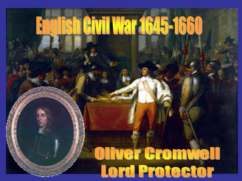 English Civil War 1645-1660 Oliver Cromwell Lord Protector