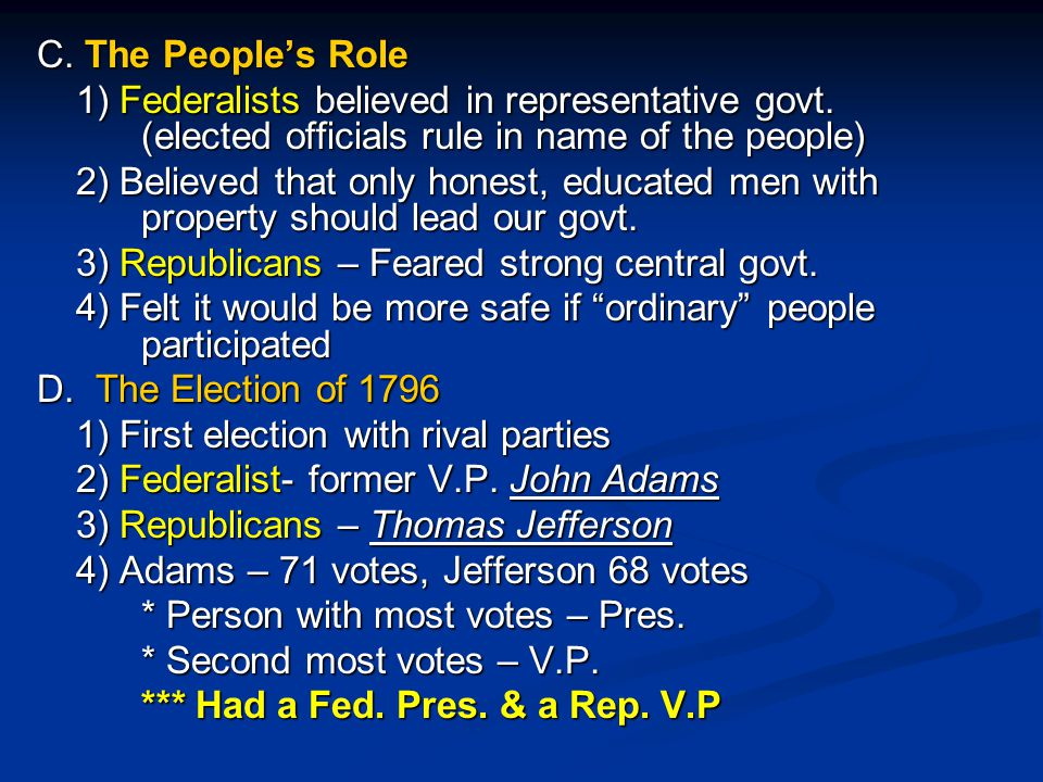 C. The People's Role 1) Federalists believed in representative govt. (elected officials rule in name of the people)