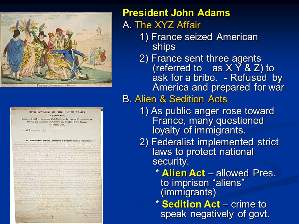 President John Adams A. The XYZ Affair. 1) France seized American ships.