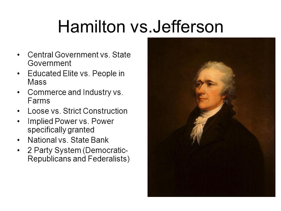 Hamilton vs.Jefferson Central Government vs. State Government