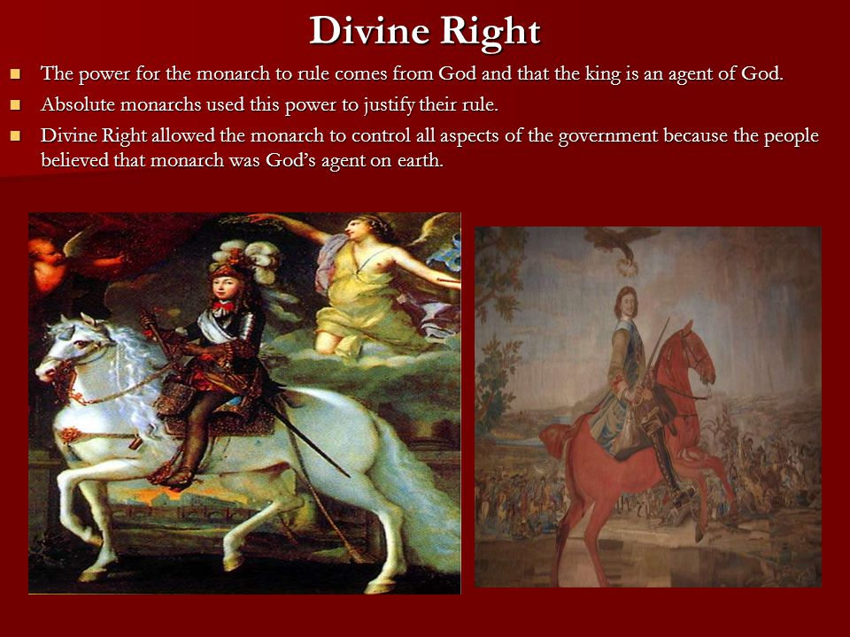 Divine Right The power for the monarch to rule comes from God and that the king is an agent of God.