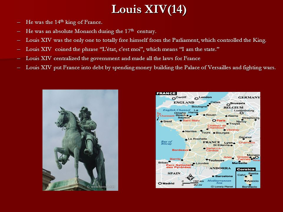 Louis XIV(14) He was the 14th king of France.