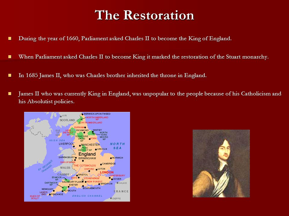 The Restoration During the year of 1660, Parliament asked Charles II to become the King of England.