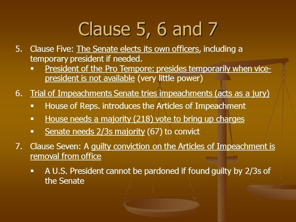 Clause 5, 6 and 7 Clause Five: The Senate elects its own officers, including a temporary president if needed.