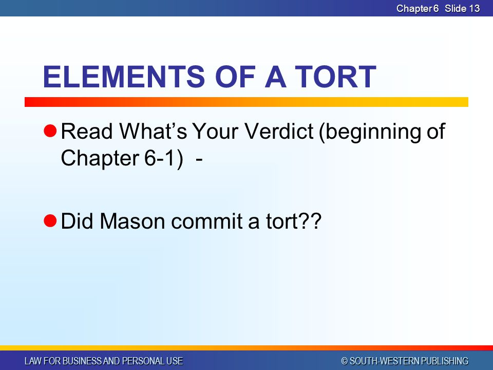 CHAPTER 6 4/14/2017. Chapter 6. ELEMENTS OF A TORT. Read What's Your Verdict (beginning of Chapter 6-1) -