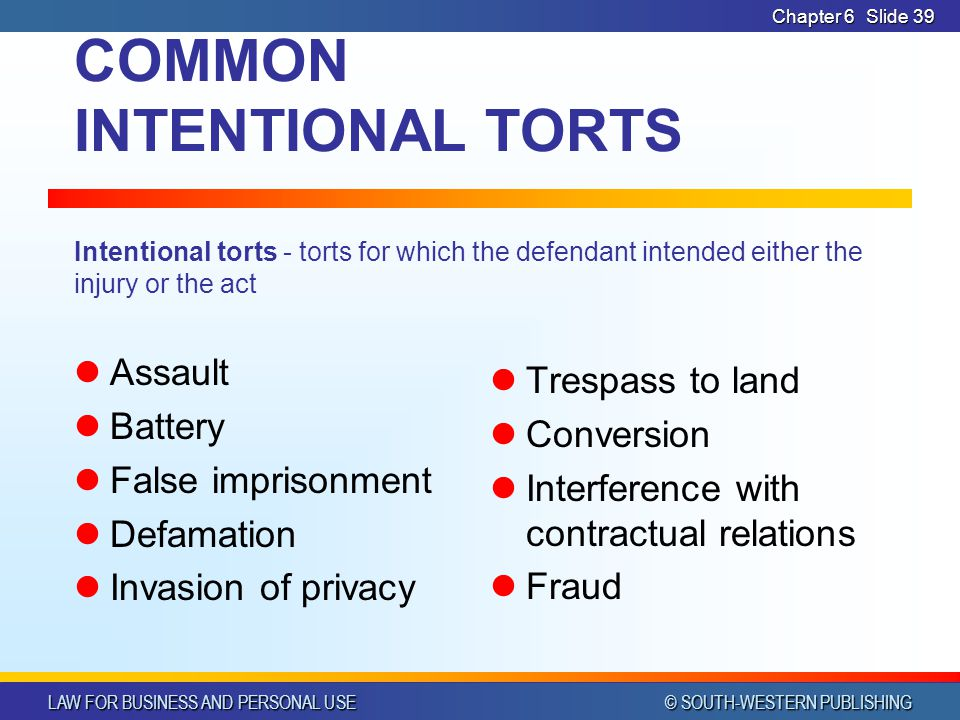CHAPTER 6 4/14/2017. Chapter 6. COMMON INTENTIONAL TORTS Intentional torts - torts for which the defendant intended either the injury or the act.