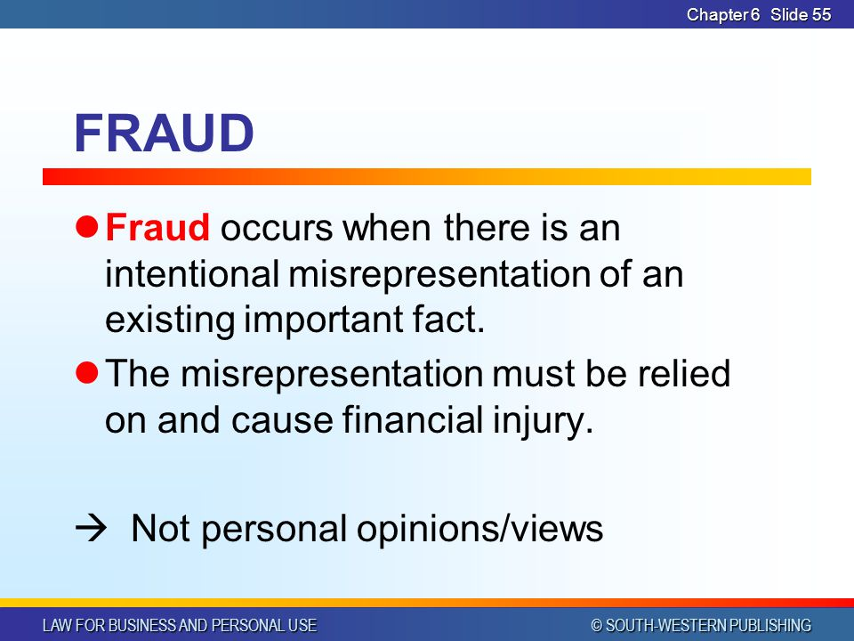 CHAPTER 6 4/14/2017. Chapter 6. FRAUD. Fraud occurs when there is an intentional misrepresentation of an existing important fact.