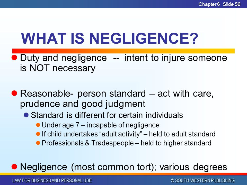 CHAPTER 6 4/14/2017. Chapter 6. WHAT IS NEGLIGENCE Duty and negligence -- intent to injure someone is NOT necessary.