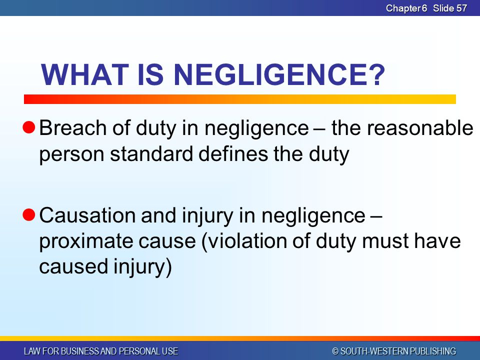 CHAPTER 6 4/14/2017. Chapter 6. WHAT IS NEGLIGENCE Breach of duty in negligence – the reasonable person standard defines the duty.