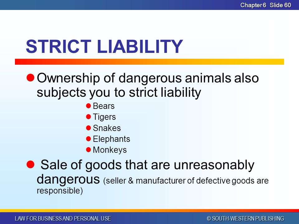 CHAPTER 6 4/14/2017. Chapter 6. STRICT LIABILITY. Ownership of dangerous animals also subjects you to strict liability.