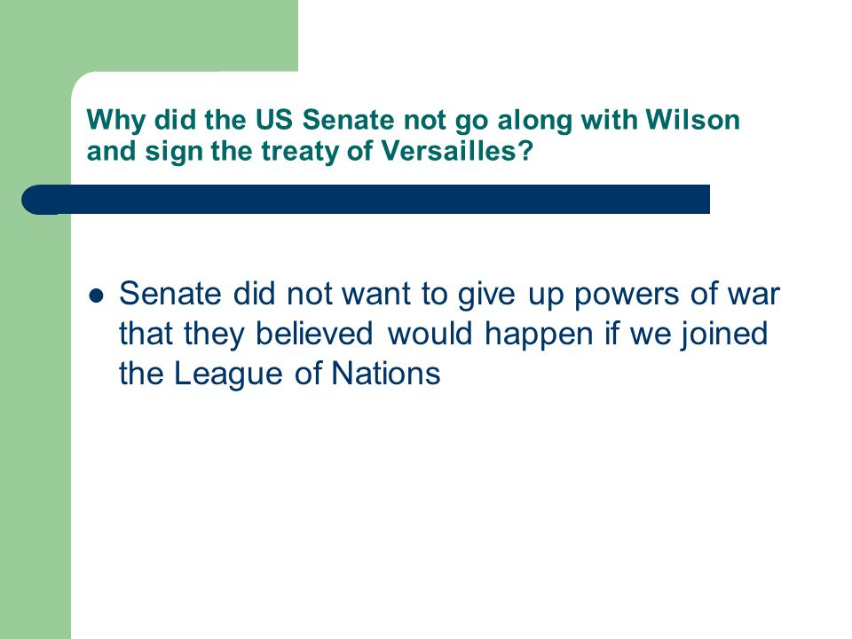 Why did the US Senate not go along with Wilson and sign the treaty of Versailles