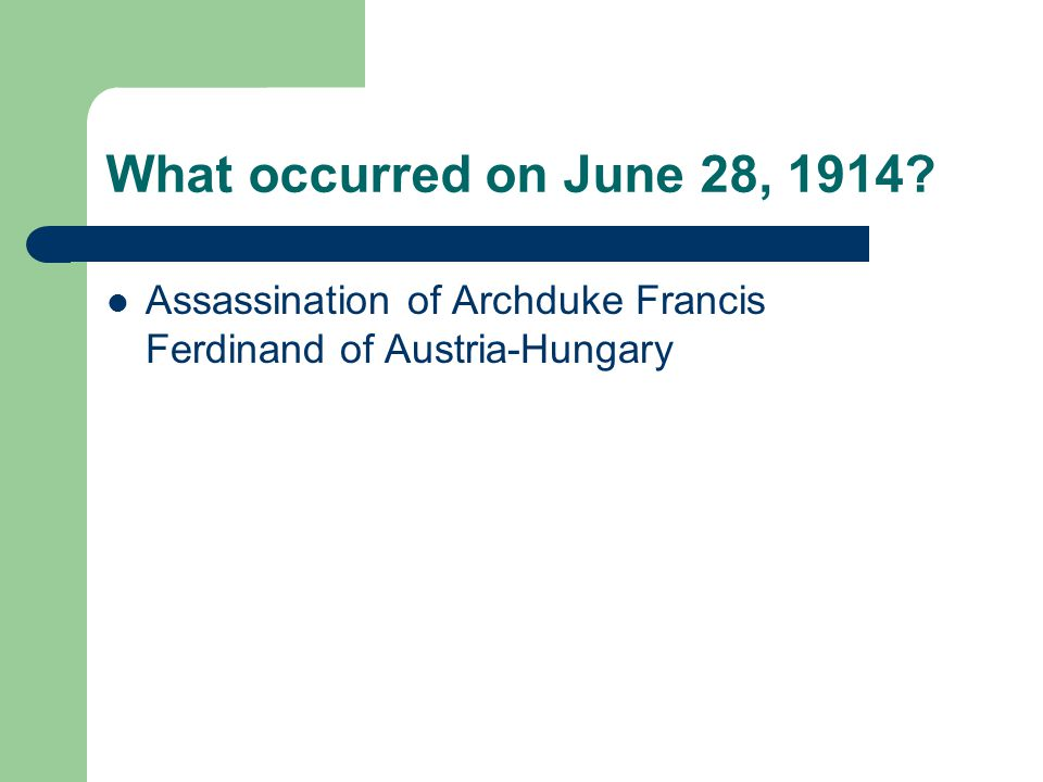 What occurred on June 28, 1914 Assassination of Archduke Francis Ferdinand of Austria-Hungary