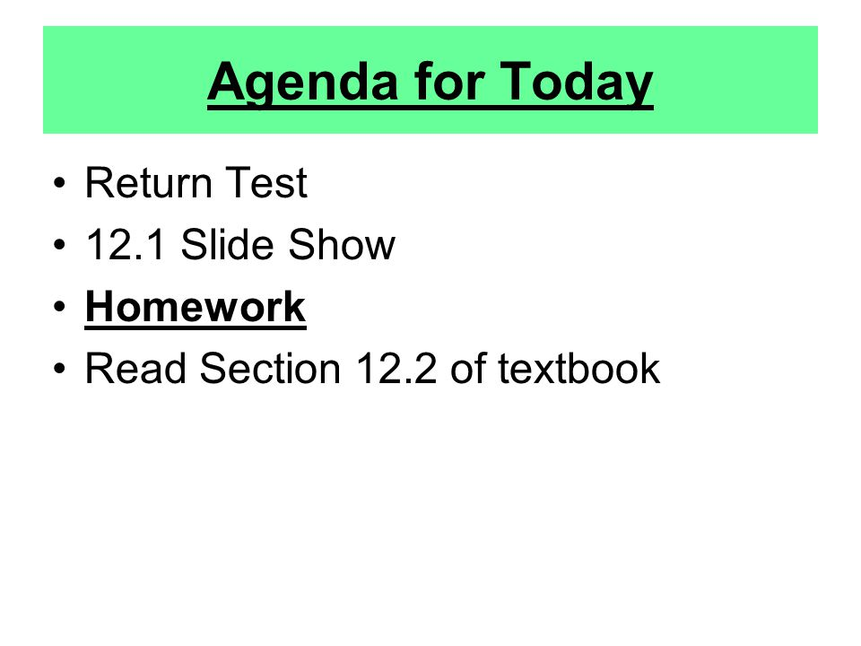 Agenda for Today Return Test 12.1 Slide Show Homework