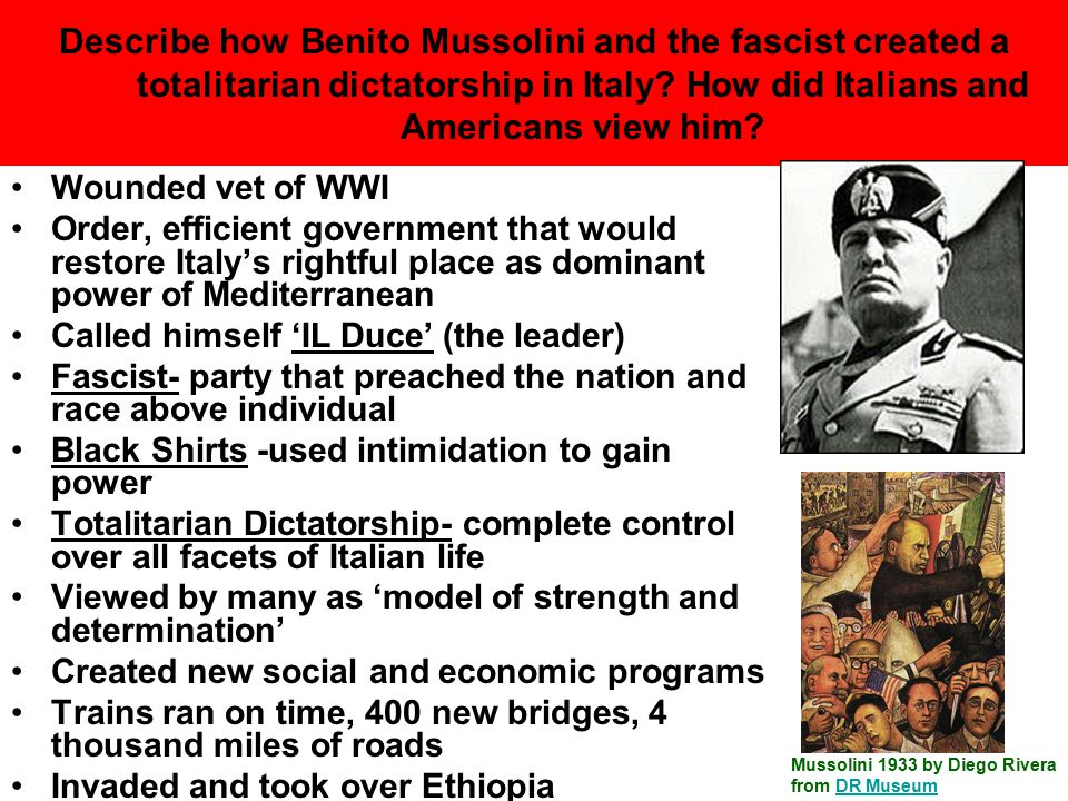 Describe how Benito Mussolini and the fascist created a totalitarian dictatorship in Italy How did Italians and Americans view him