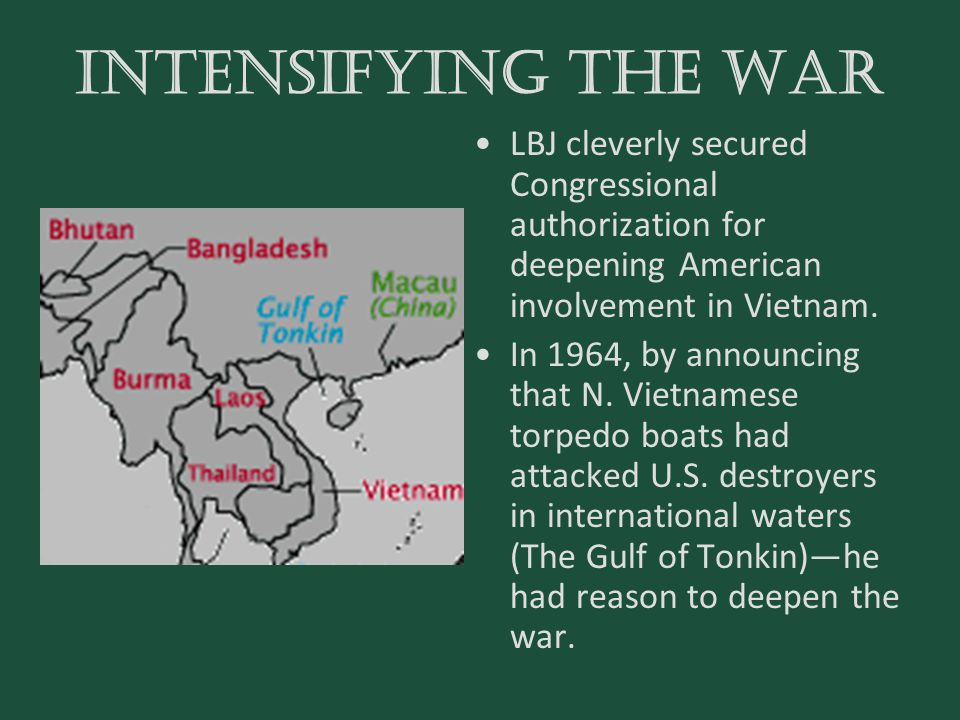 INTENSIFYING THE WAR LBJ cleverly secured Congressional authorization for deepening American involvement in Vietnam.