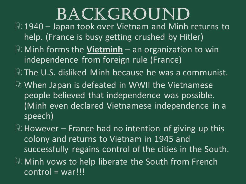 BACKGROUND 1940 – Japan took over Vietnam and Minh returns to help. (France is busy getting crushed by Hitler)