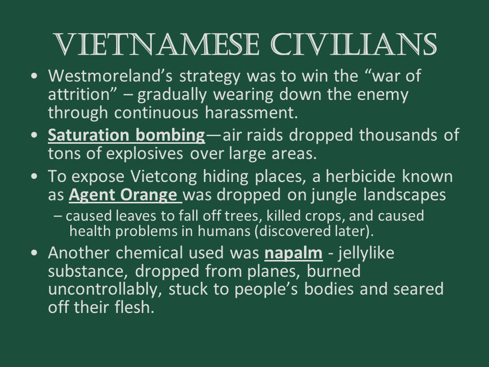 Vietnamese civilians Westmoreland's strategy was to win the war of attrition – gradually wearing down the enemy through continuous harassment.