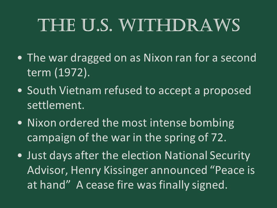 the u.S. withdraws The war dragged on as Nixon ran for a second term (1972). South Vietnam refused to accept a proposed settlement.