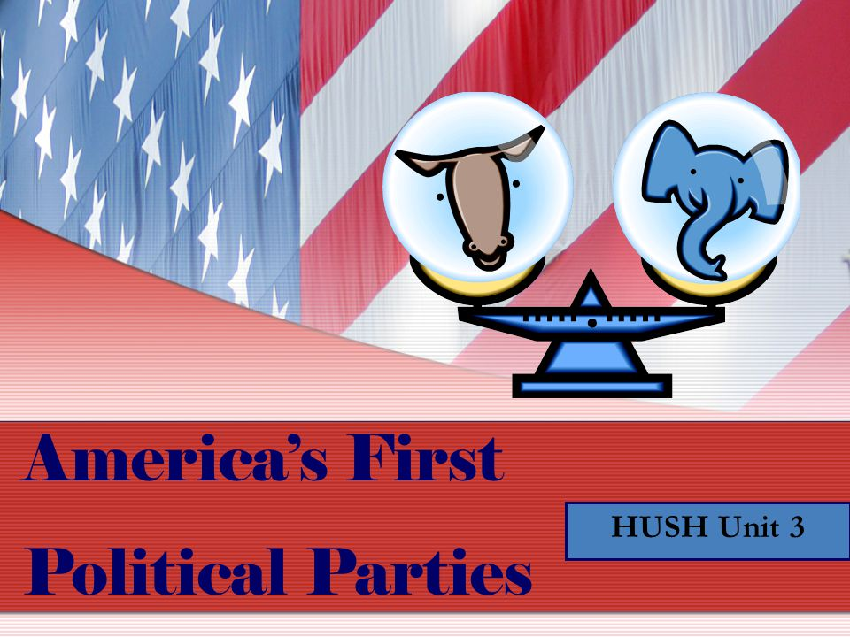 America's First Political Parties HUSH Unit 3