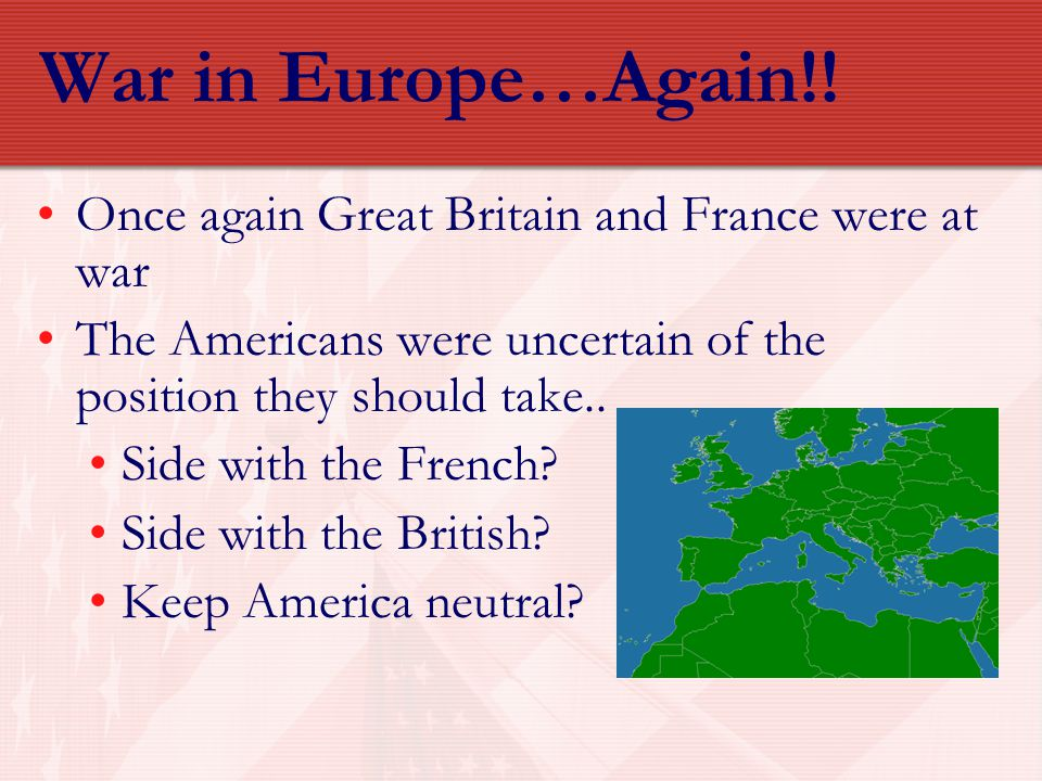 War in Europe…Again!! Once again Great Britain and France were at war