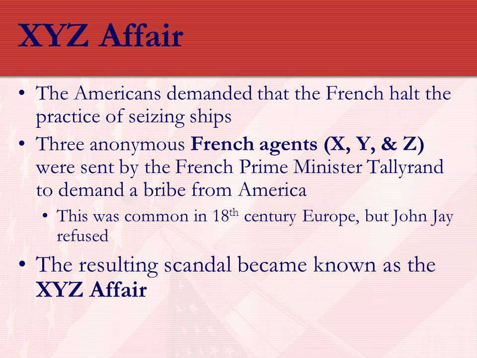 XYZ Affair The resulting scandal became known as the XYZ Affair