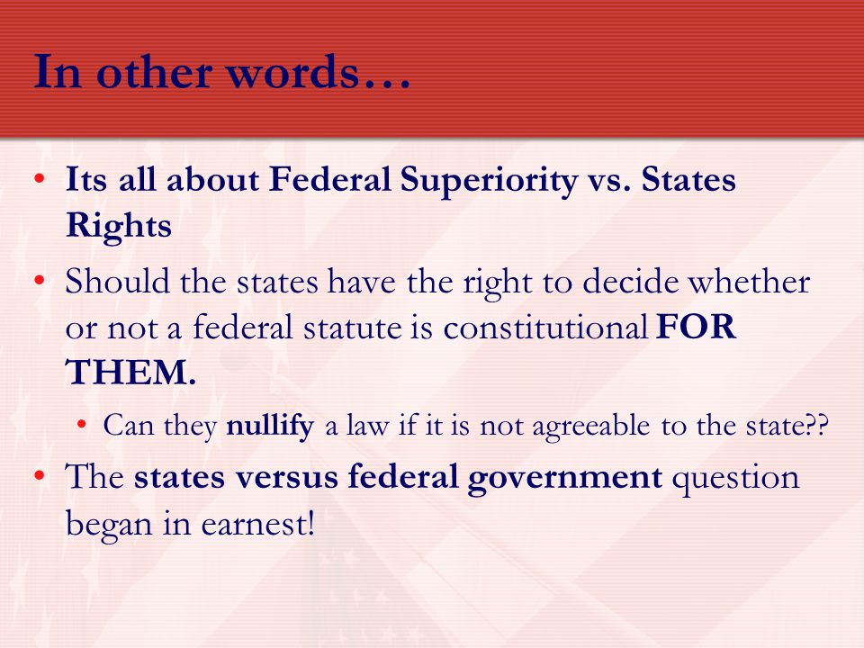 In other words… Its all about Federal Superiority vs. States Rights