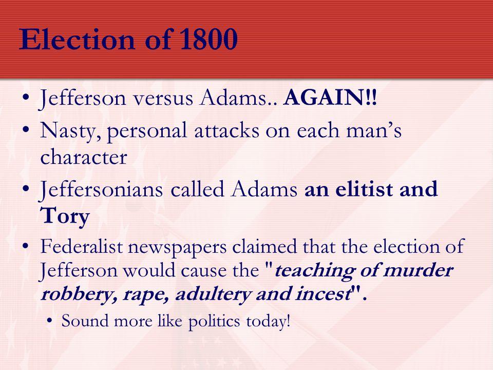 Election of 1800 Jefferson versus Adams.. AGAIN!!