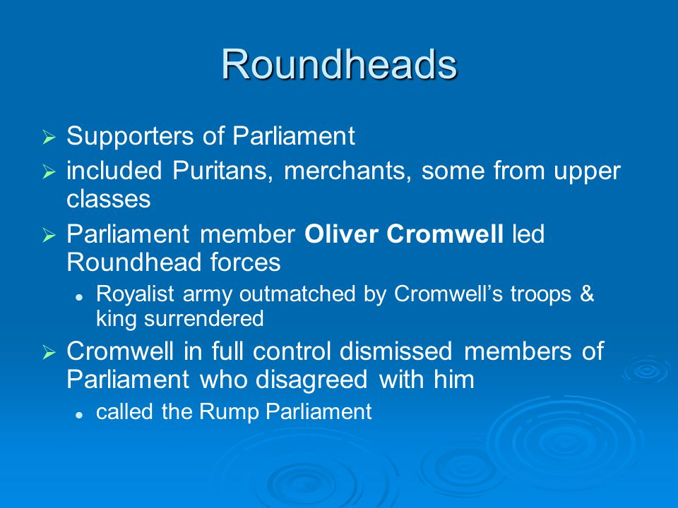 Roundheads Supporters of Parliament