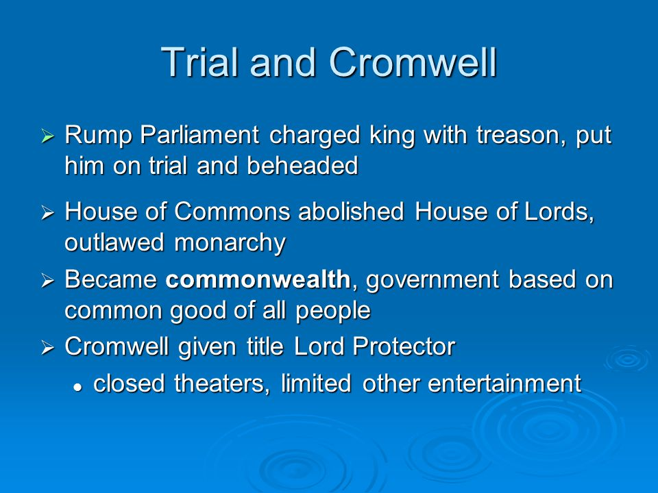Trial and Cromwell Rump Parliament charged king with treason, put him on trial and beheaded.