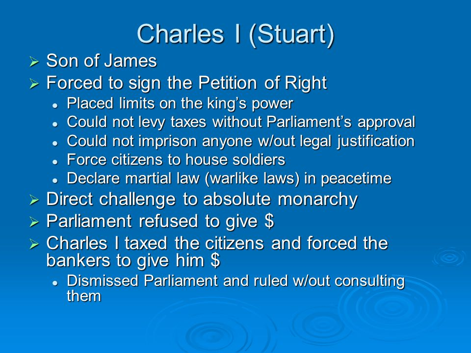 Charles I (Stuart) Son of James Forced to sign the Petition of Right