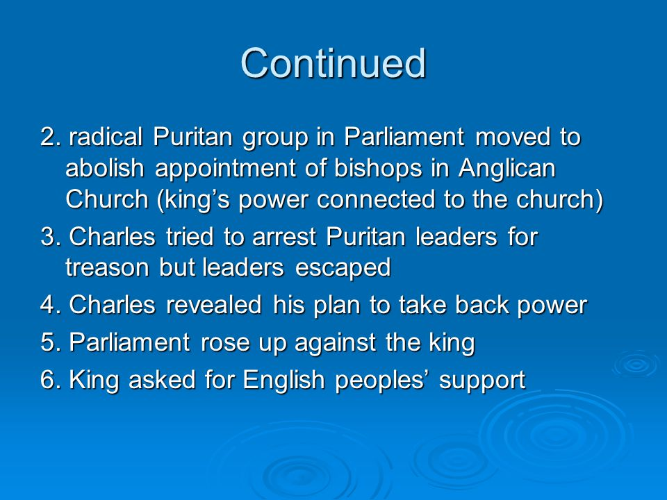 Continued 2. radical Puritan group in Parliament moved to abolish appointment of bishops in Anglican Church (king's power connected to the church)